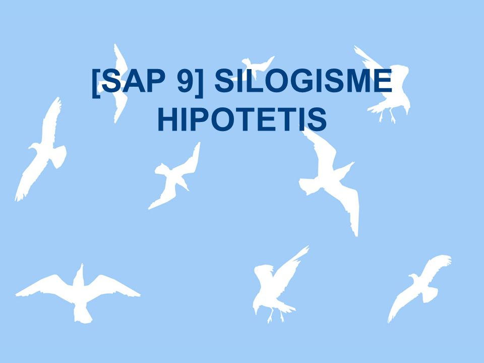 [SAP 9] SILOGISME HIPOTETIS